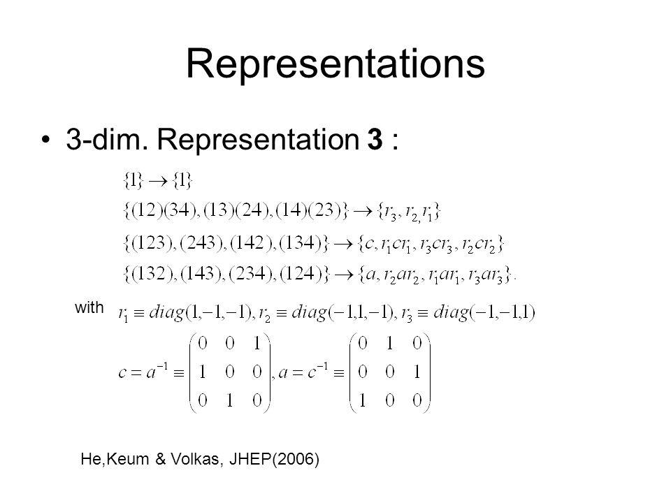 Representations 3-dim. Representation 3 : with He,Keum & Volkas, JHEP(2006)