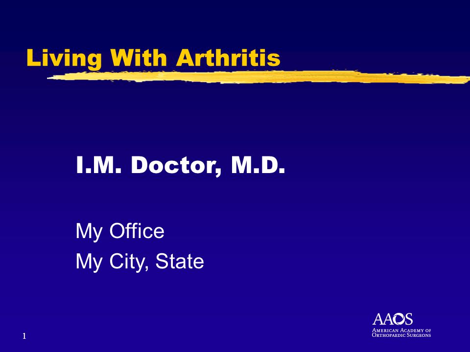 1 Living With Arthritis I.M. Doctor, M.D. My Office My City, State