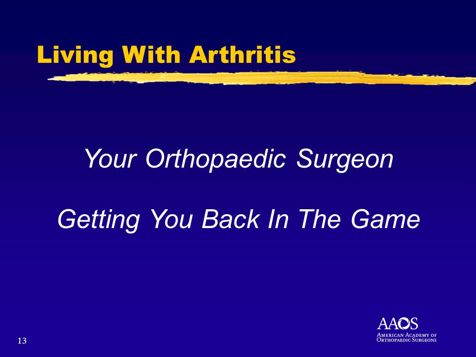 13 Living With Arthritis Your Orthopaedic Surgeon Getting You Back In The Game
