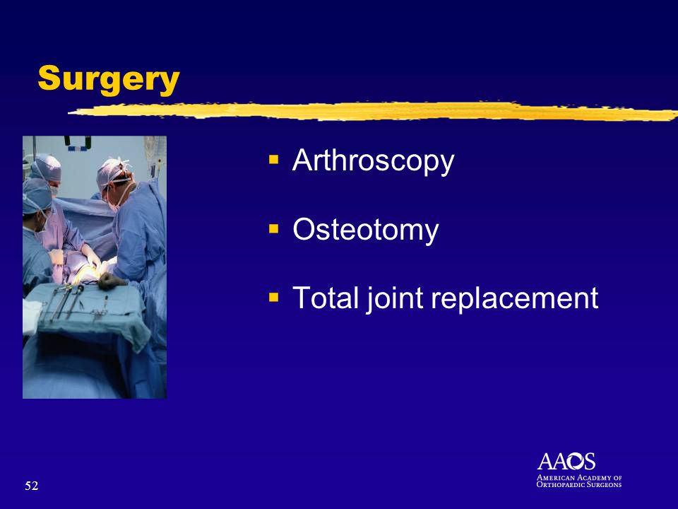 52 Surgery Arthroscopy Osteotomy Total joint replacement