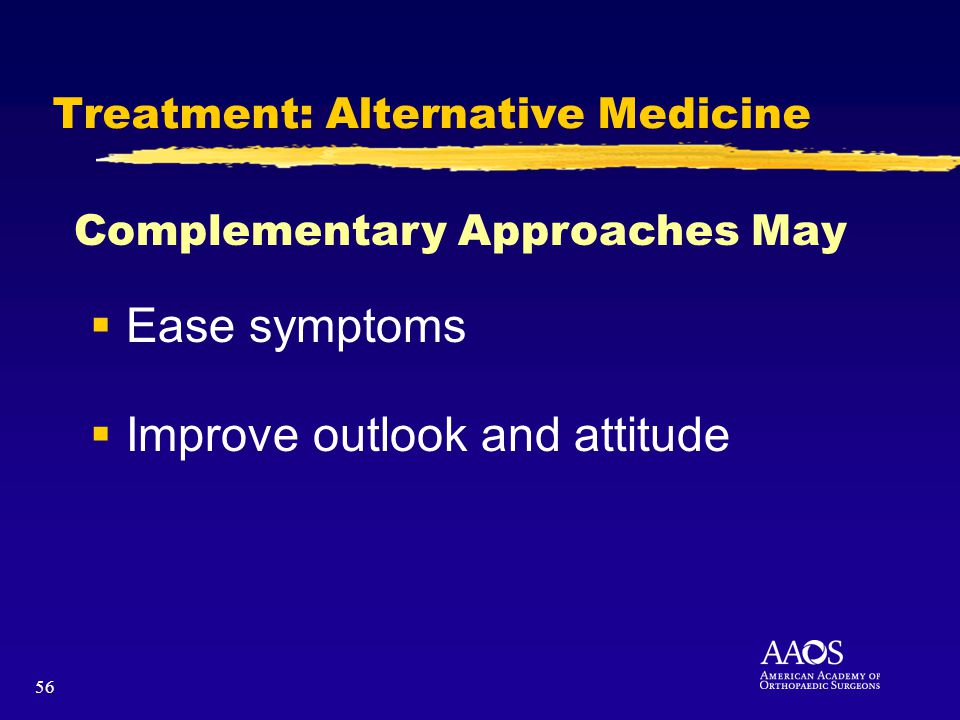 56 Treatment: Alternative Medicine Ease symptoms Improve outlook and attitude Complementary Approaches May