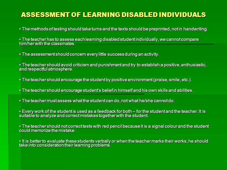 ASSESSMENT OF LEARNING DISABLED INDIVIDUALS The methods of testing should take turns and the texts should be preprinted, not in handwriting. The metho
