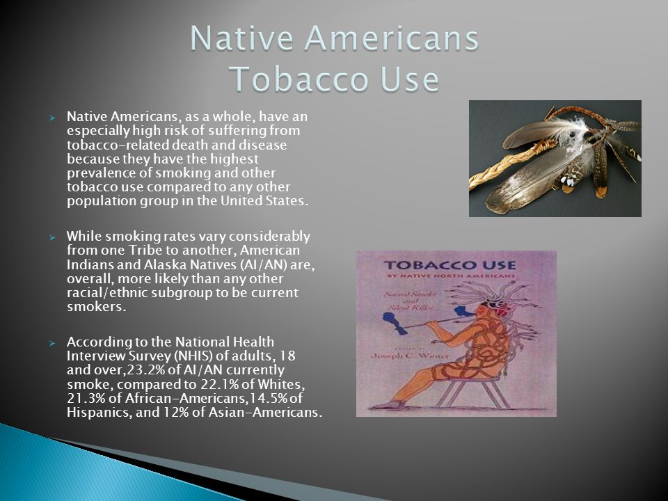 Native Americans, as a whole, have an especially high risk of suffering from tobacco-related death and disease because they have the highest prevalenc