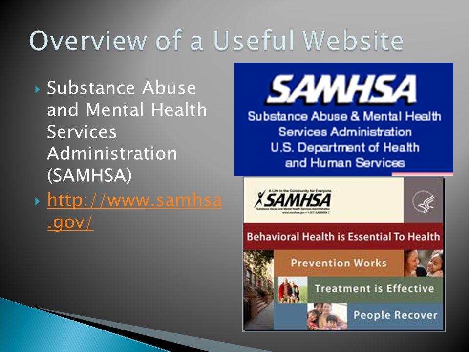 Substance Abuse and Mental Health Services Administration (SAMHSA) http://www.samhsa.gov/ http://www.samhsa.gov/