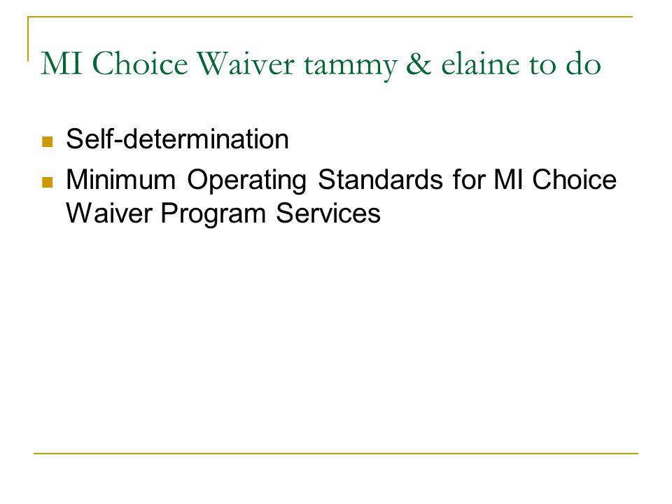MI Choice Waiver tammy & elaine to do Self-determination Minimum Operating Standards for MI Choice Waiver Program Services
