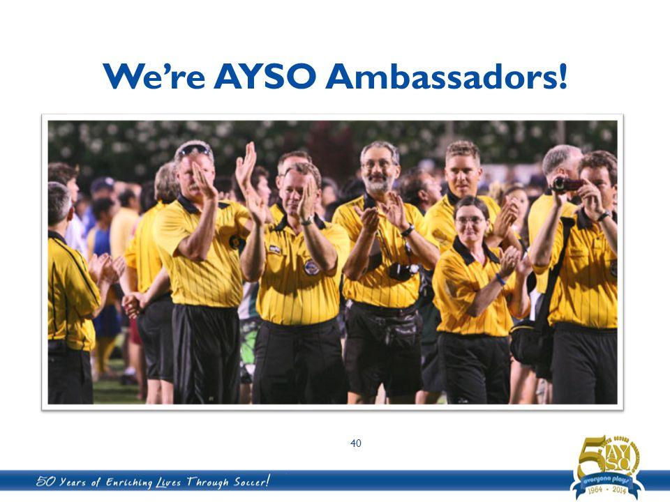 Were AYSO Ambassadors! 40