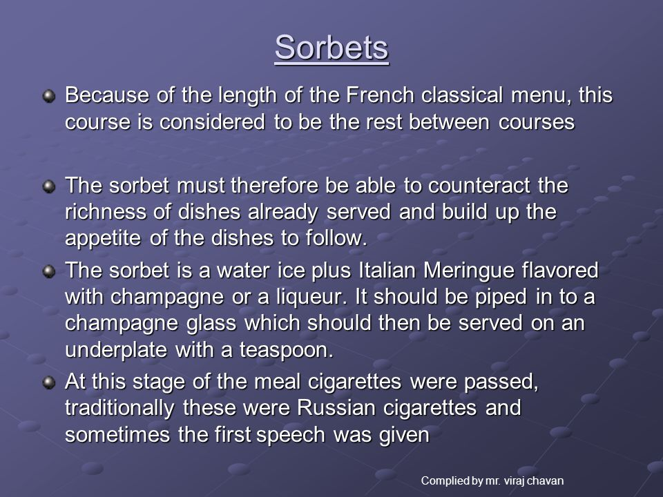 Sorbets Because of the length of the French classical menu, this course is considered to be the rest between courses The sorbet must therefore be able