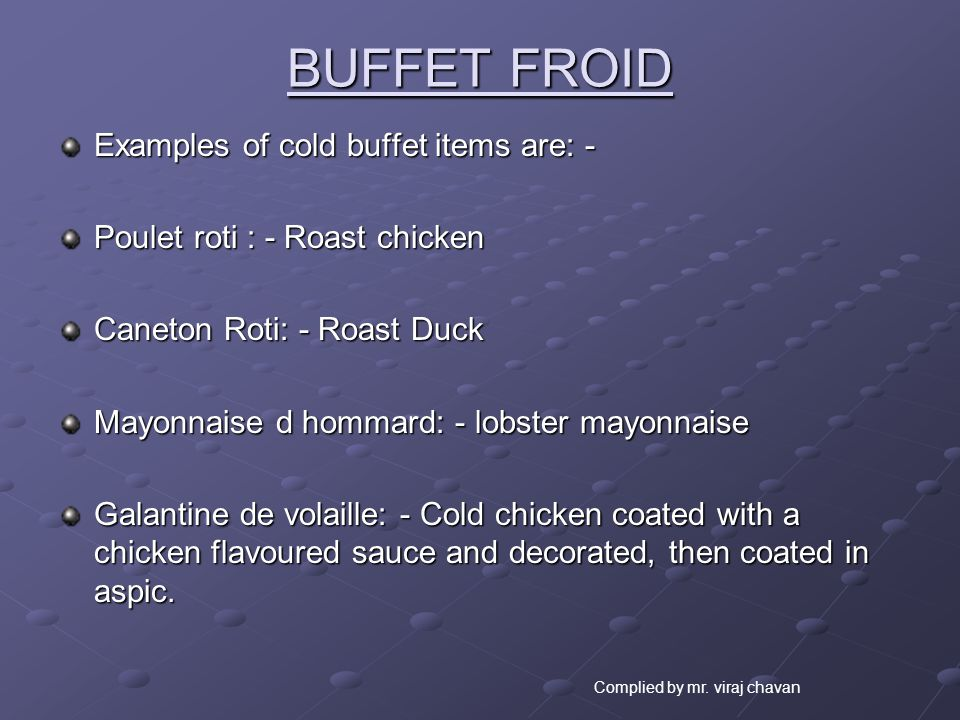 BUFFET FROID Examples of cold buffet items are: - Poulet roti : - Roast chicken Caneton Roti: - Roast Duck Mayonnaise d hommard: - lobster mayonnaise