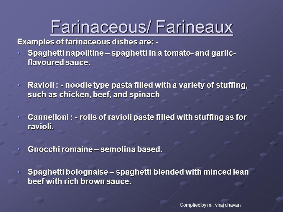Farinaceous/ Farineaux Examples of farinaceous dishes are: - Spaghetti napolitine – spaghetti in a tomato- and garlic- flavoured sauce.Spaghetti napol