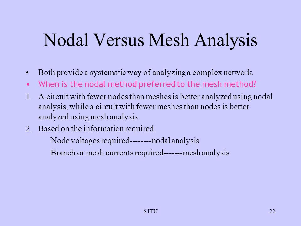 SJTU22 Nodal Versus Mesh Analysis Both provide a systematic way of analyzing a complex network.