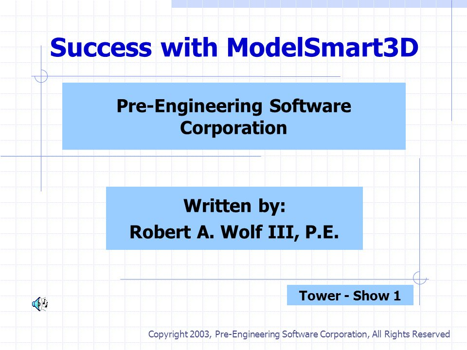 Success with ModelSmart3D Pre-Engineering Software Corporation Written by: Robert A.
