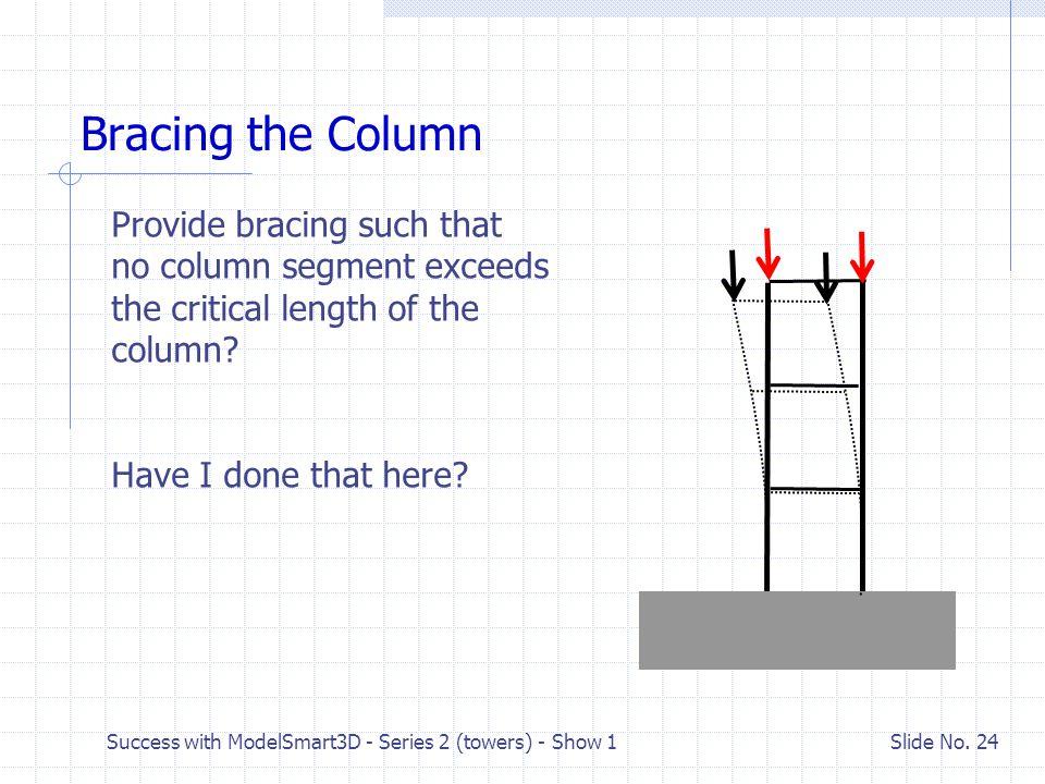 Success with ModelSmart3D - Series 2 (towers) - Show 1 Slide No. 23 A Columns Critical Unbraced Segment Length. Start with a short column. Keep increa