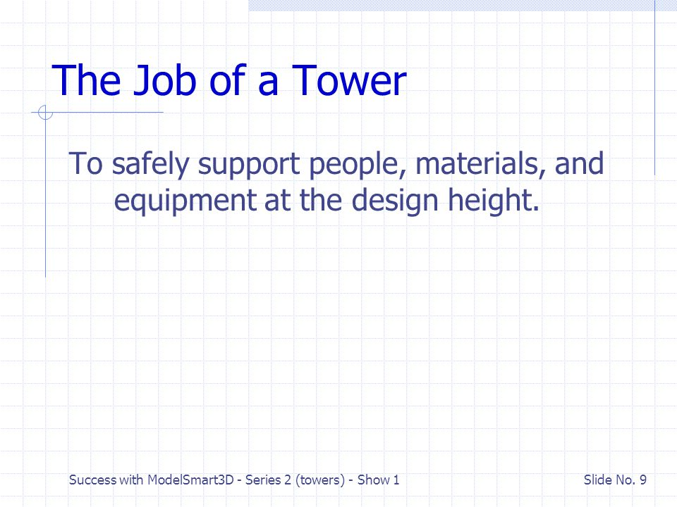 Success with ModelSmart3D - Series 2 (towers) - Show 1 Slide No. 8 Definition What is a tower? Its a tower if W H