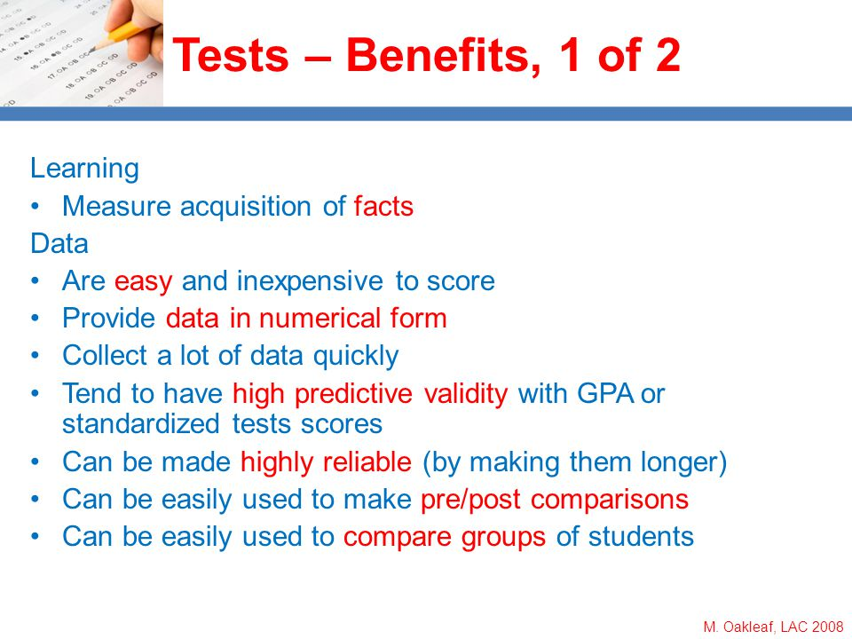 M. Oakleaf, LAC 2008 Tests – Benefits, 1 of 2 Learning Measure acquisition of facts Data Are easy and inexpensive to score Provide data in numerical f