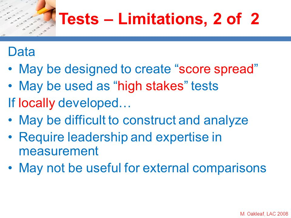 M. Oakleaf, LAC 2008 Tests – Limitations, 2 of 2 Data May be designed to create score spread May be used as high stakes tests If locally developed… Ma