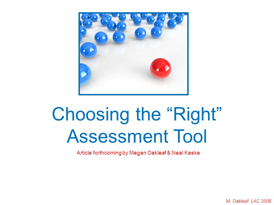 M. Oakleaf, LAC 2008 Choosing the Right Assessment Tool Article forthcoming by Megan Oakleaf & Neal Kaske