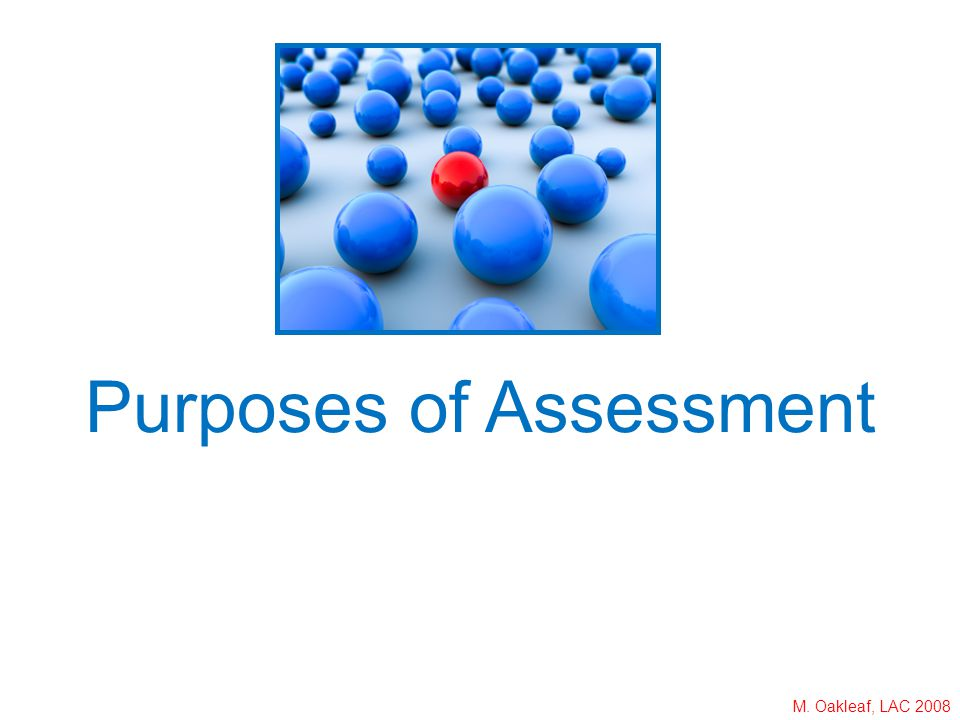 M. Oakleaf, LAC 2008 Purposes of Assessment