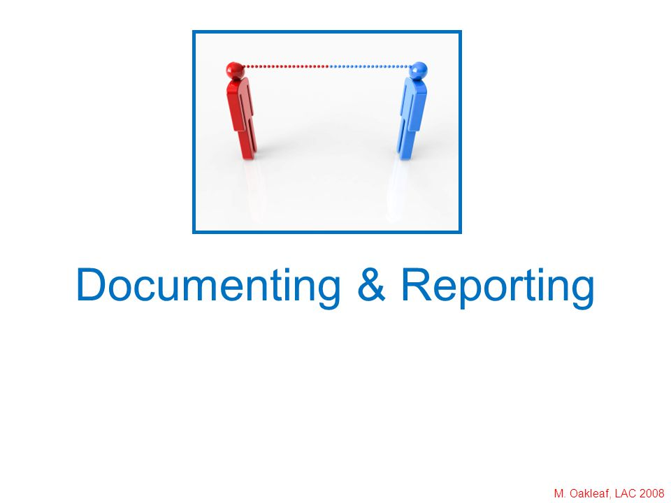 M. Oakleaf, LAC 2008 Documenting & Reporting