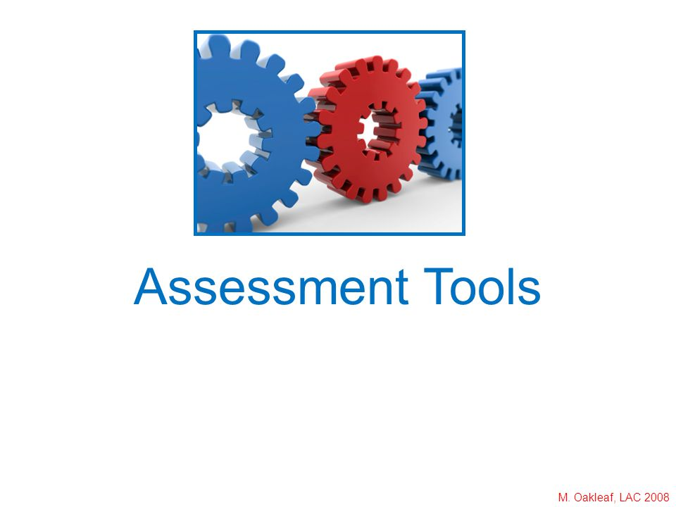 M. Oakleaf, LAC 2008 Assessment Tools