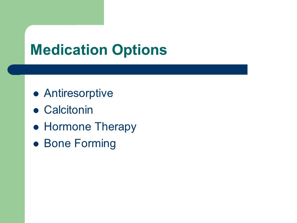 Medication Options Antiresorptive Calcitonin Hormone Therapy Bone Forming