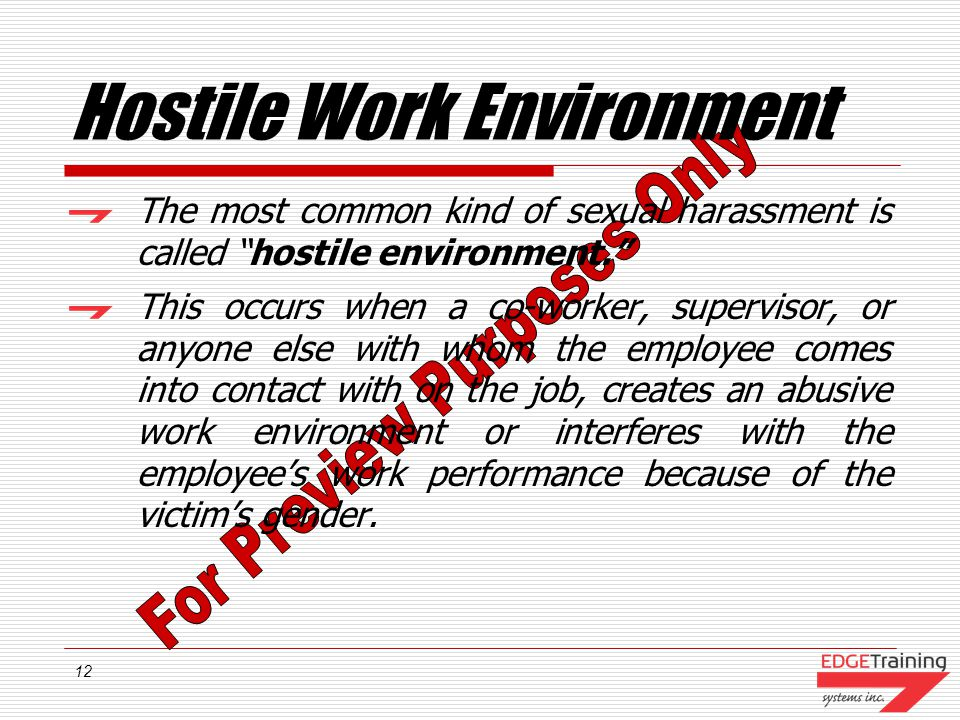 12 Hostile Work Environment The most common kind of sexual harassment is called hostile environment.