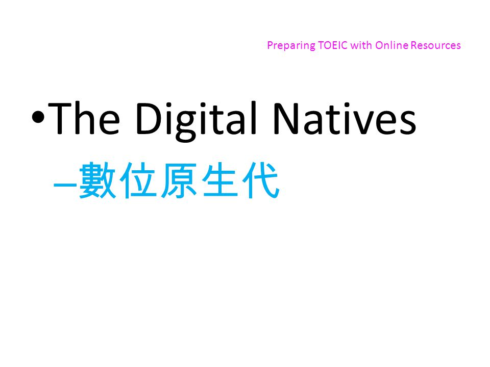Preparing TOEIC with Online Resources The Digital Natives –
