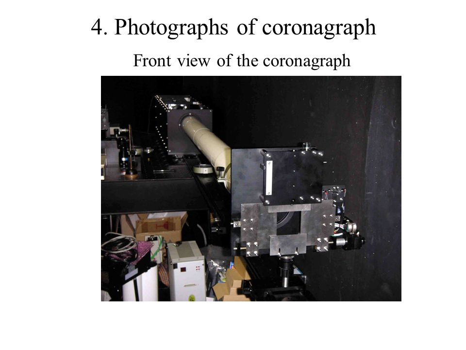 Front view of the coronagraph 4. Photographs of coronagraph