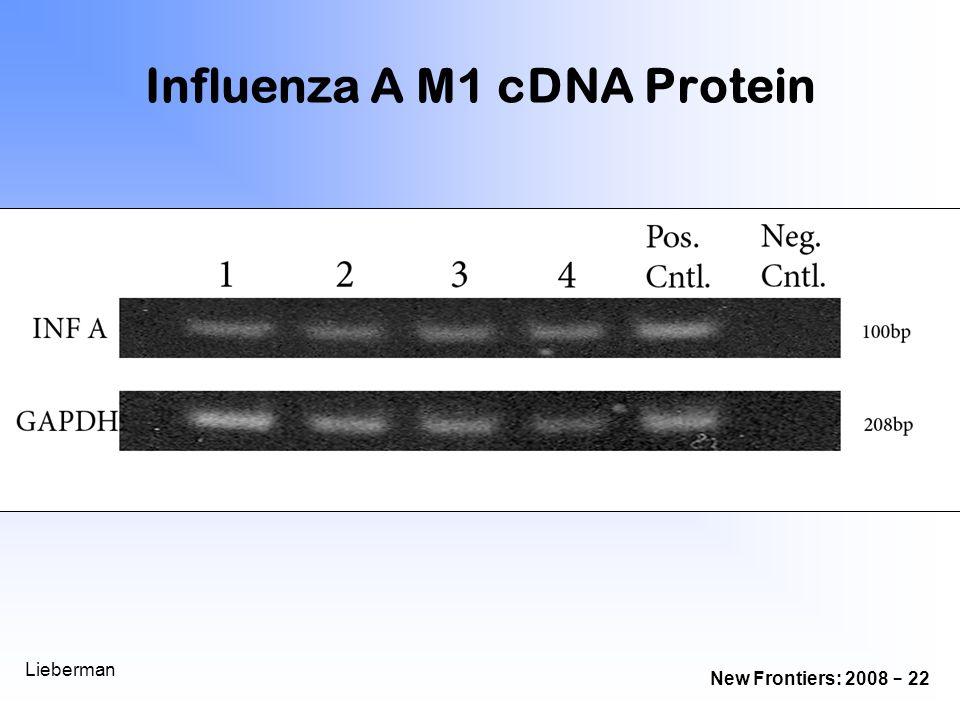 New Frontiers: 2008 - 22 Lieberman Influenza A M1 cDNA Protein