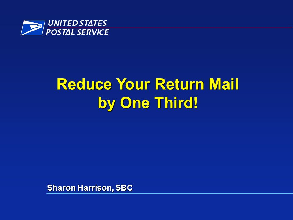 Reduce Your Return Mail by One Third! Sharon Harrison, SBC