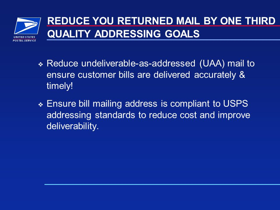 Reduce undeliverable-as-addressed (UAA) mail to ensure customer bills are delivered accurately & timely.