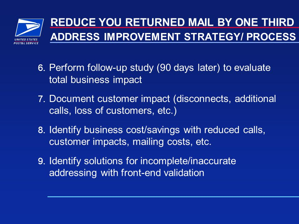 ADDRESS IMPROVEMENT STRATEGY/ PROCESS 6. Perform follow-up study (90 days later) to evaluate total business impact 7. Document customer impact (discon