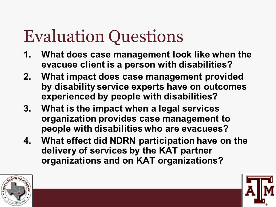 Evaluation Questions 1.What does case management look like when the evacuee client is a person with disabilities.