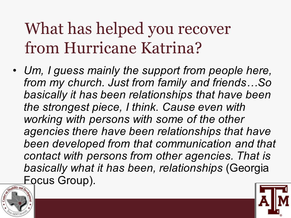What has helped you recover from Hurricane Katrina.
