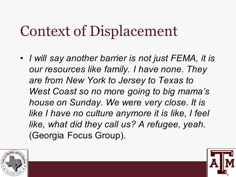 Context of Displacement I will say another barrier is not just FEMA, it is our resources like family.