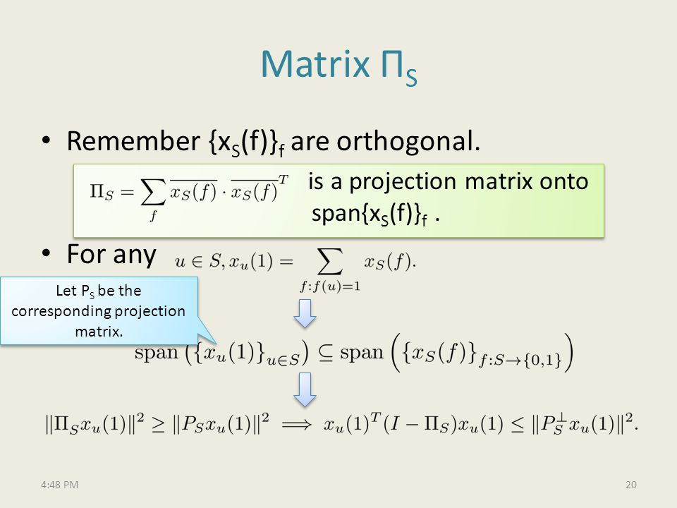 Matrix Π S Remember {x S (f)} f are orthogonal. is a projection matrix onto span{x S (f)} f.