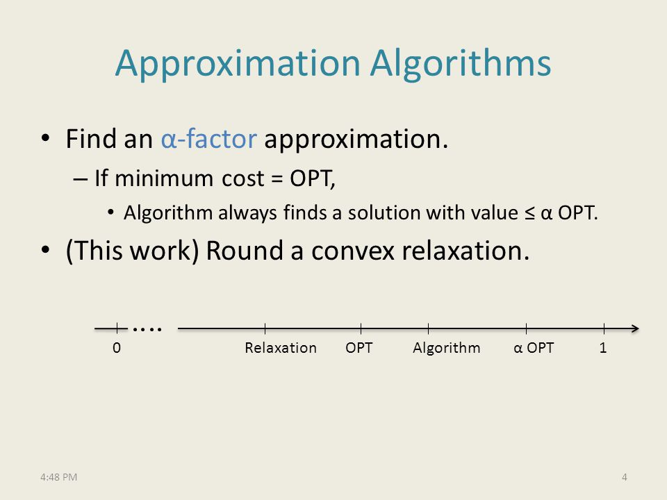 Approximation Algorithms Find an α-factor approximation.
