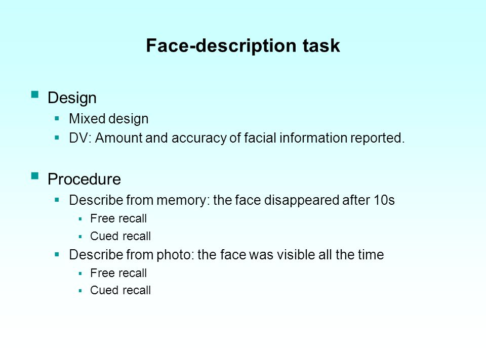 Face-description task Design Mixed design DV: Amount and accuracy of facial information reported.