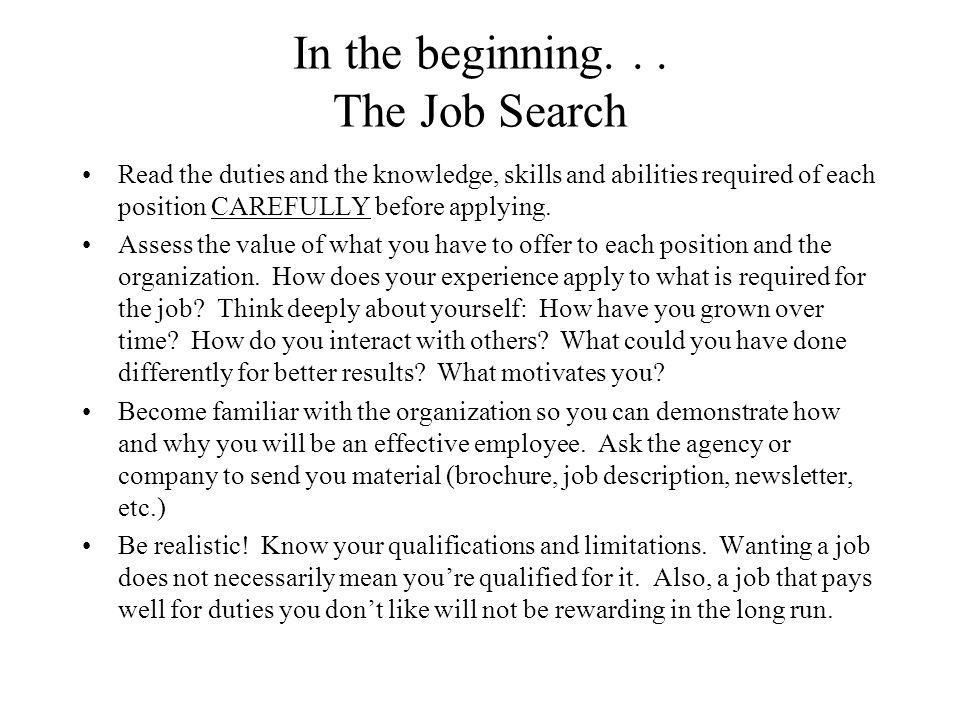 In the beginning... The Job Search Read the duties and the knowledge, skills and abilities required of each position CAREFULLY before applying. Assess