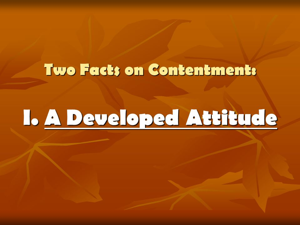 Two Facts on Contentment: I. A Developed Attitude