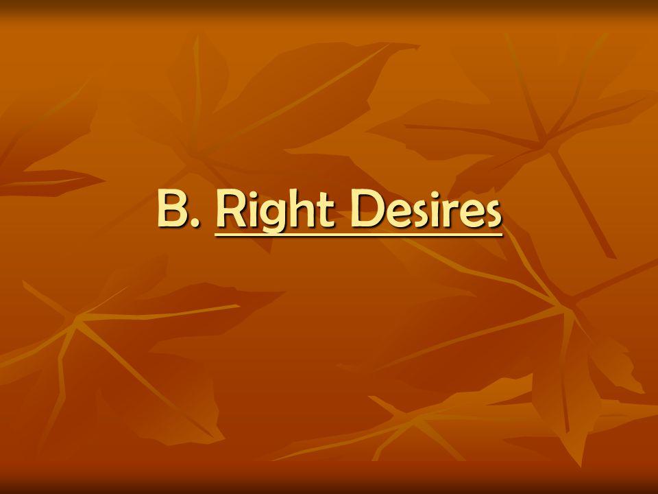 B. Right Desires