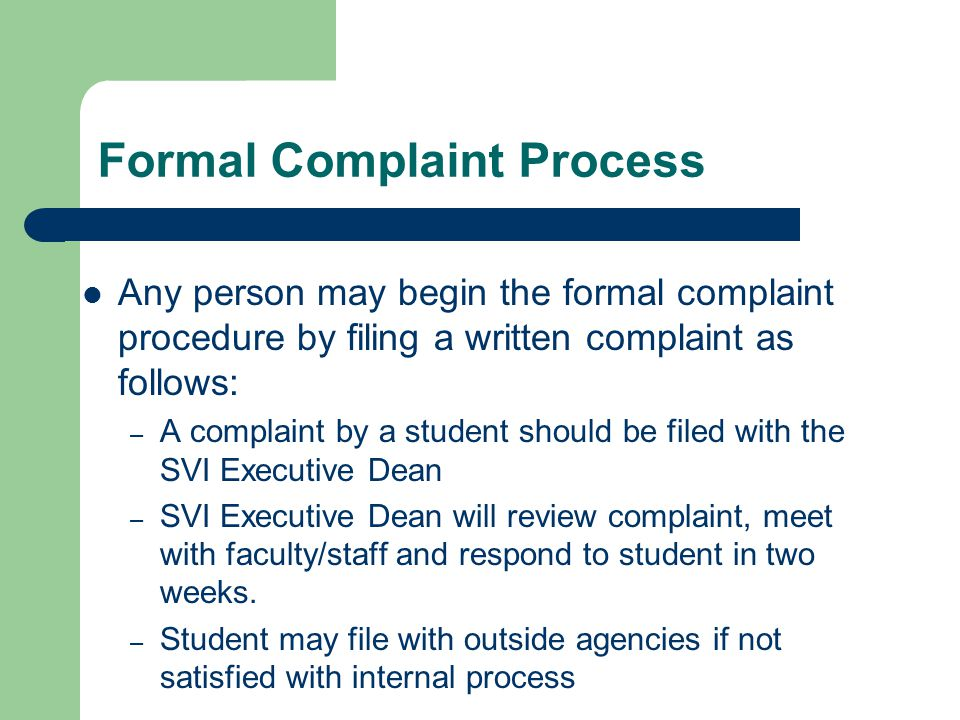 Formal Complaint Process Any person may begin the formal complaint procedure by filing a written complaint as follows: – A complaint by a student shou