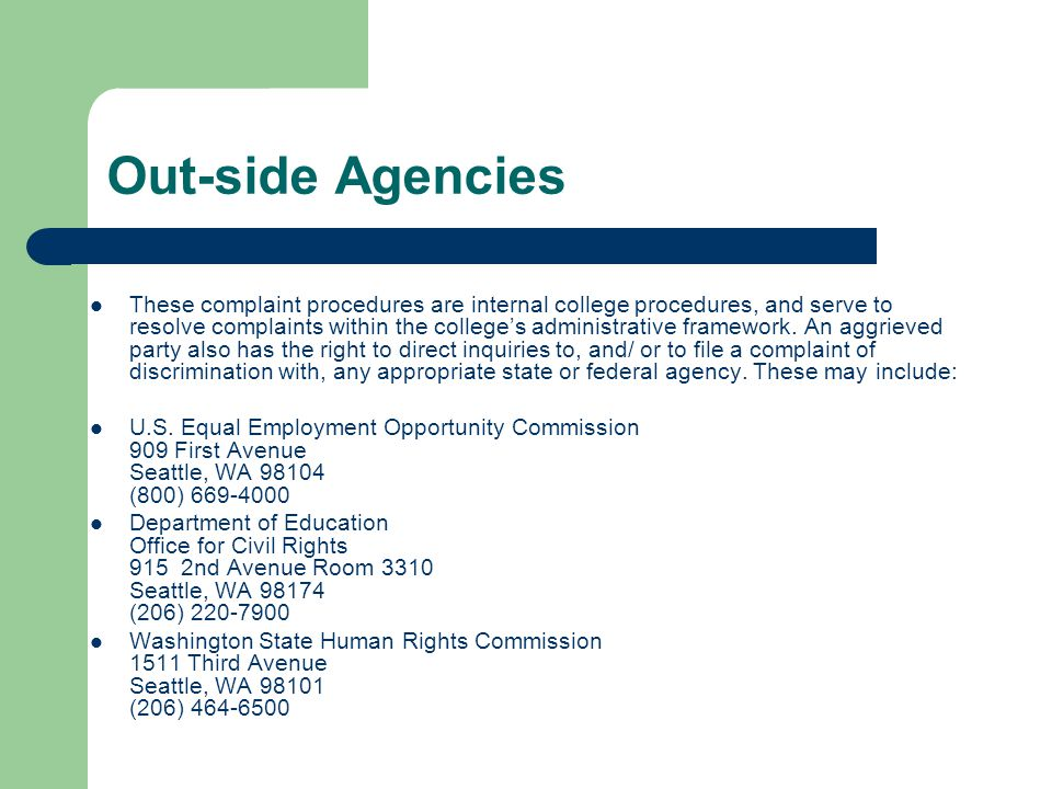 Out-side Agencies These complaint procedures are internal college procedures, and serve to resolve complaints within the colleges administrative framework.