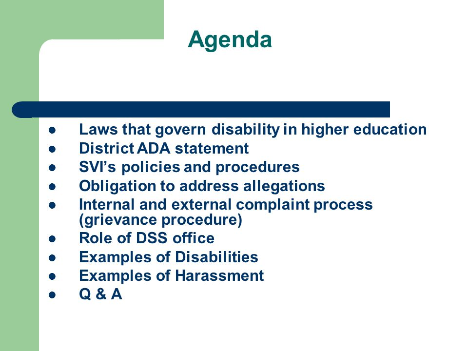 Agenda Laws that govern disability in higher education District ADA statement SVIs policies and procedures Obligation to address allegations Internal