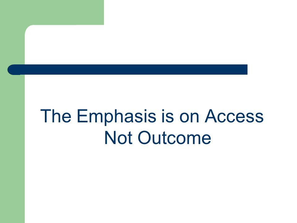 The Emphasis is on Access Not Outcome
