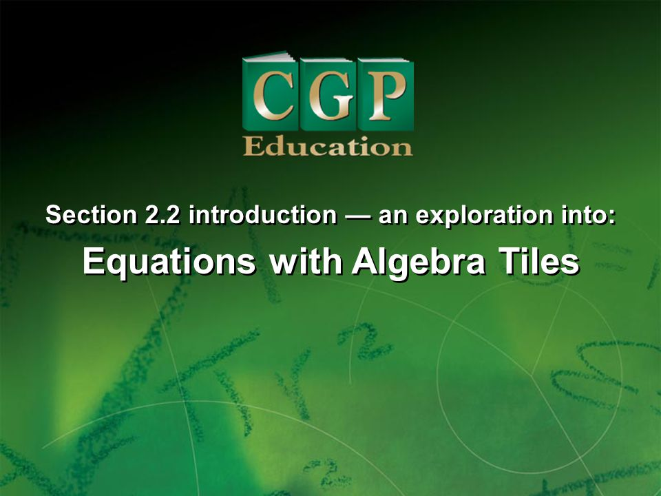 1 Section 2.2 introduction an exploration into: Equations with Algebra Tiles Section 2.2 introduction an exploration into: Equations with Algebra Tile