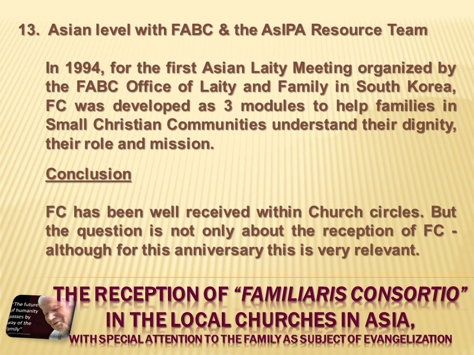 13. Asian level with FABC & the AsIPA Resource Team In 1994, for the first Asian Laity Meeting organized by the FABC Office of Laity and Family in Sou