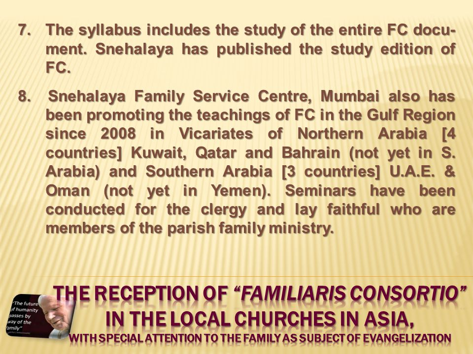 7.The syllabus includes the study of the entire FC docu- ment. Snehalaya has published the study edition of FC. 8. Snehalaya Family Service Centre, Mu