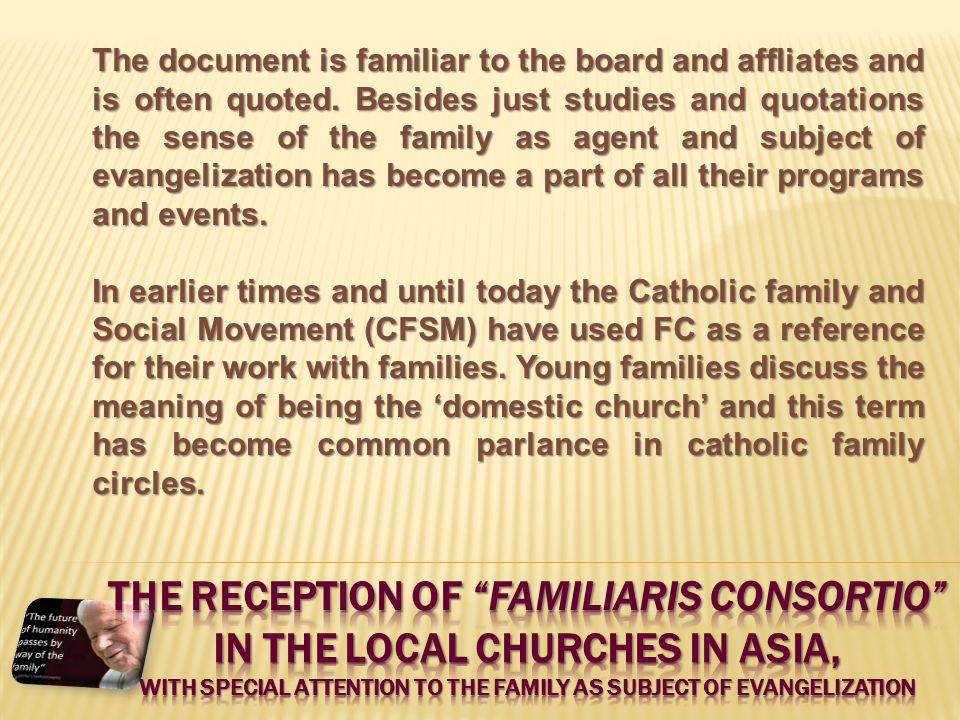The document is familiar to the board and affliates and is often quoted. Besides just studies and quotations the sense of the family as agent and subj