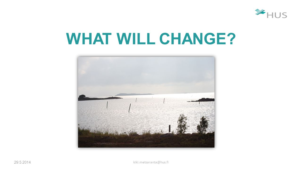 WHAT WILL CHANGE? 29.5.2014 kiki.metsaranta@hus.fi