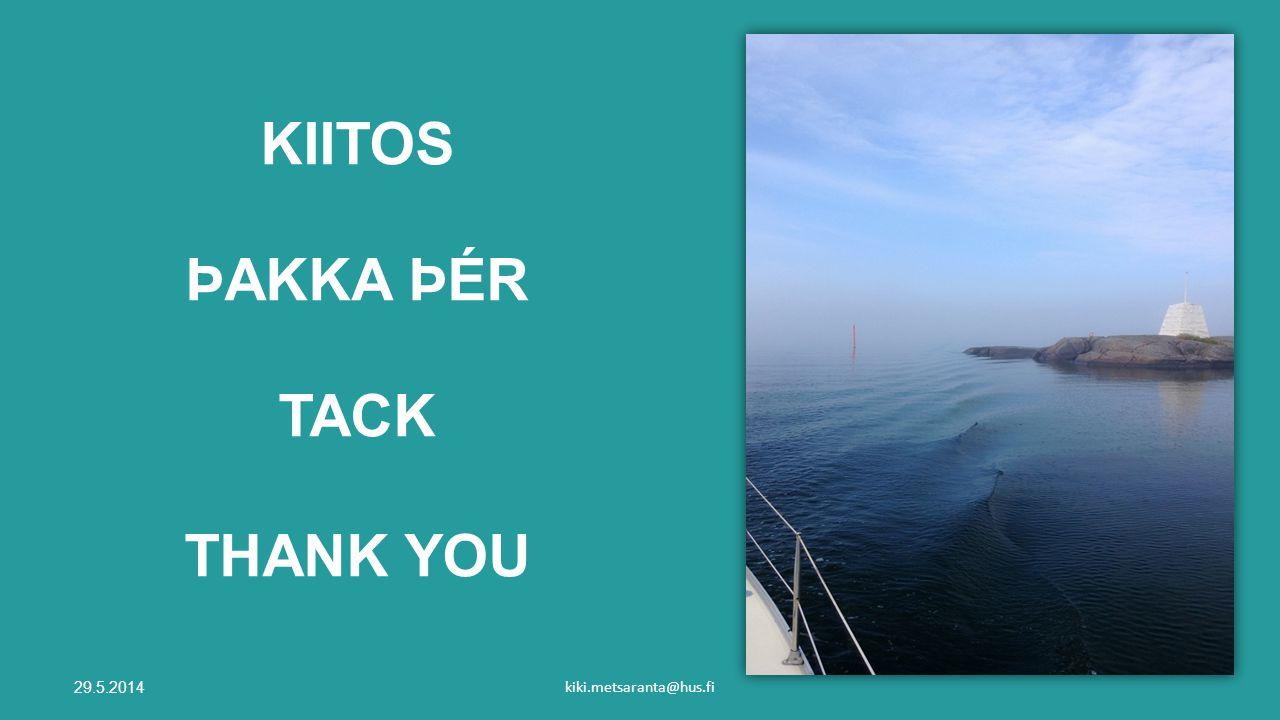 KIITOS ÞAKKA ÞÉR TACK THANK YOU 29.5.2014 kiki.metsaranta@hus.fi